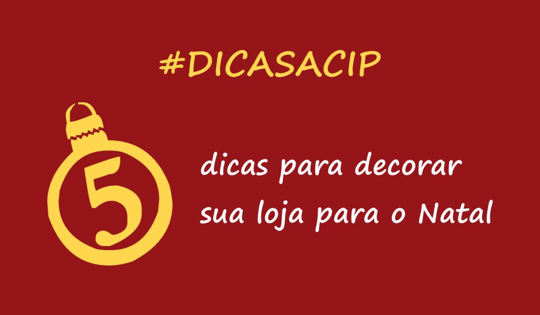 #DicasACIP – 5 dicas para decorar sua loja para o Natal